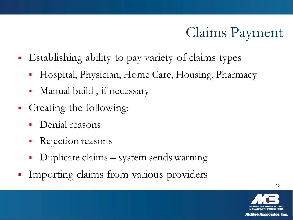 Claims Payment  Establishing ability to pay variety of claims types  Hospital, Physician, Home Care, Housing, Pharmacy  Manual build, if necessary