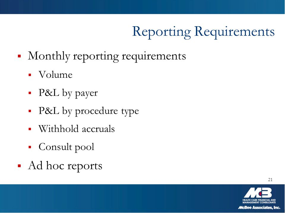 Reporting Requirements  Monthly reporting requirements  Volume  P&L by payer  P&L by procedure type  Withhold accruals  Consult pool  Ad hoc re