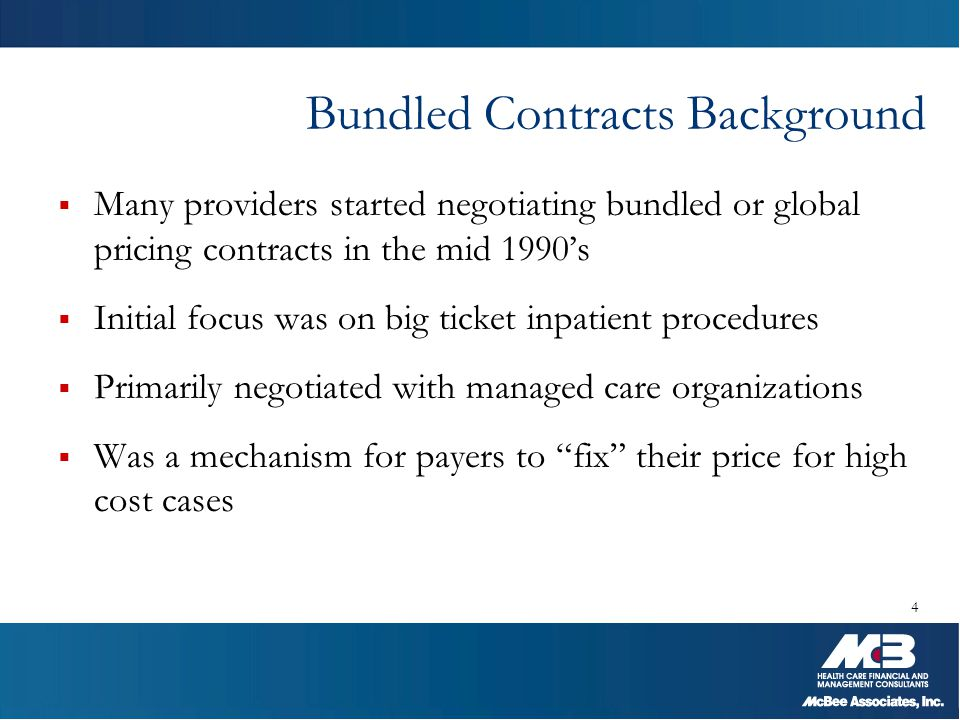 Bundled Contracts Background  Many providers started negotiating bundled or global pricing contracts in the mid 1990's  Initial focus was on big tic