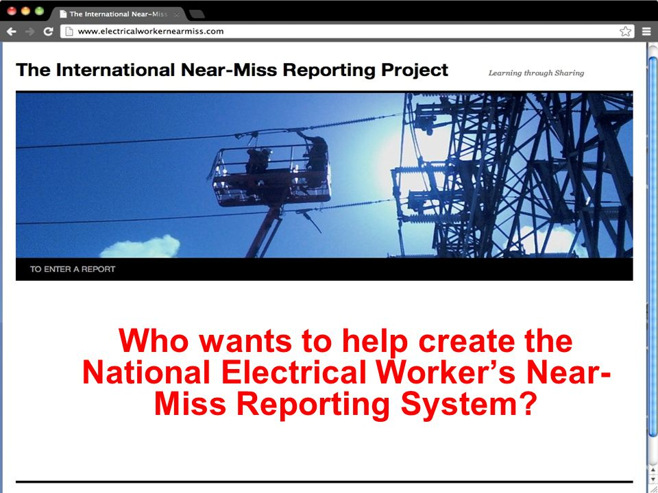 Who wants to help create the National Electrical Worker's Near- Miss Reporting System
