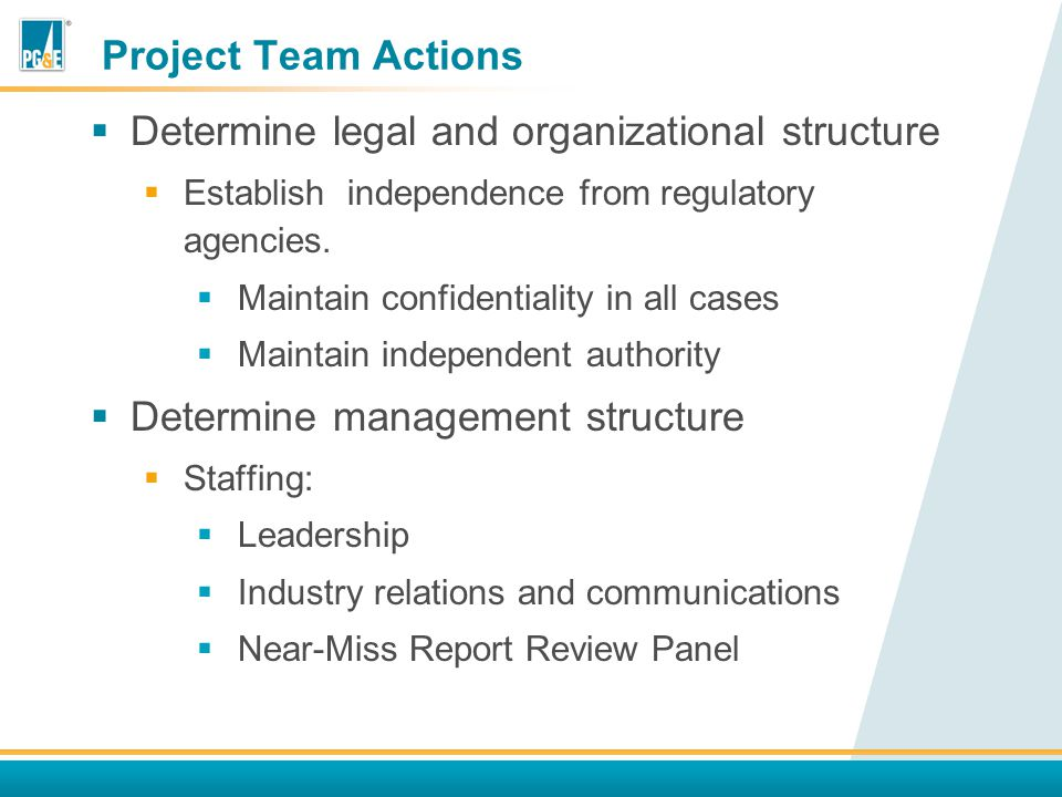Project Team Actions  Determine legal and organizational structure  Establish independence from regulatory agencies.
