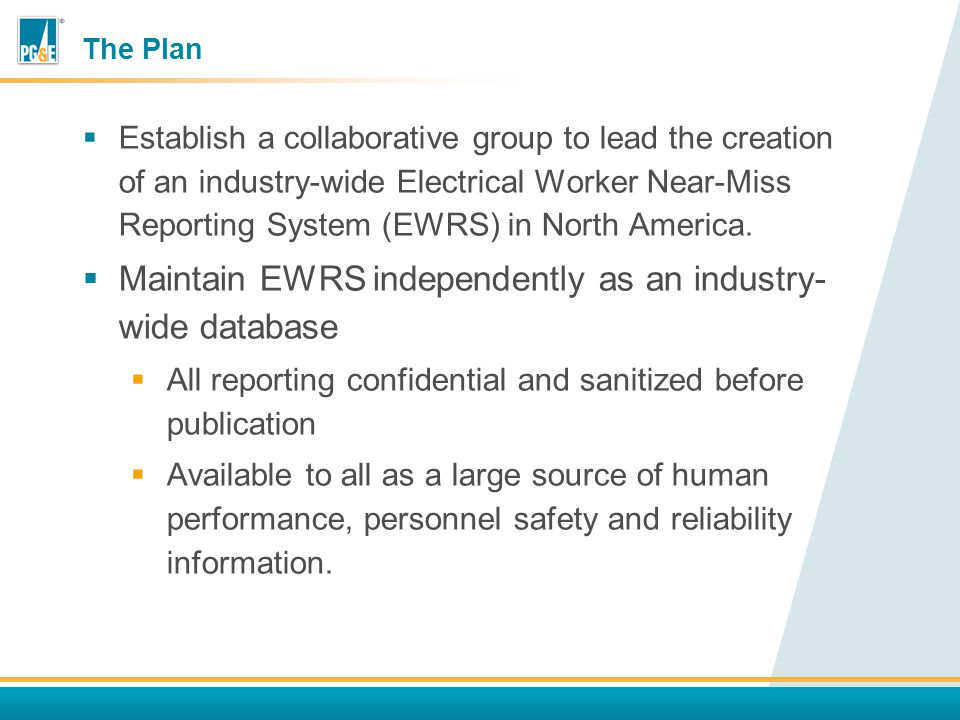The Plan  Establish a collaborative group to lead the creation of an industry-wide Electrical Worker Near-Miss Reporting System (EWRS) in North America.