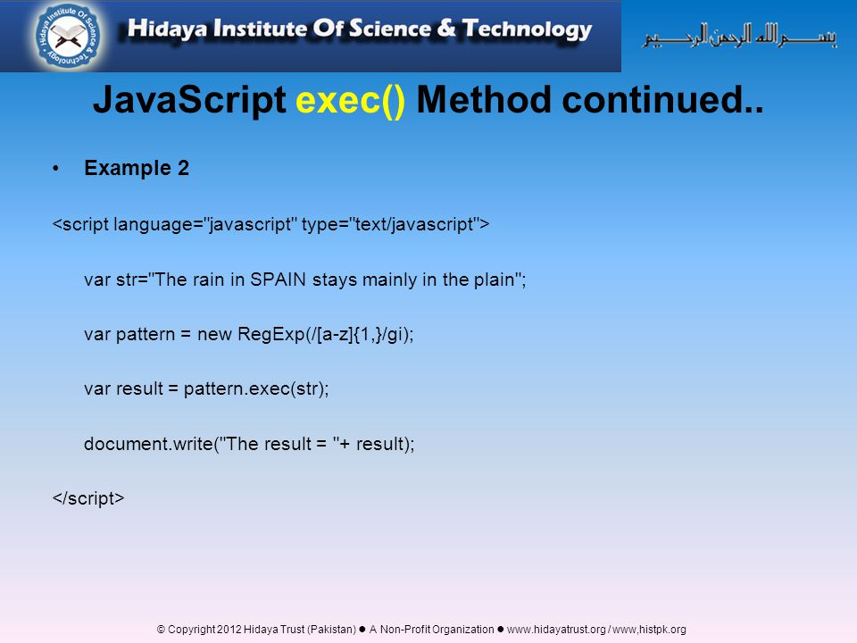 © Copyright 2012 Hidaya Trust (Pakistan) ● A Non-Profit Organization ● www.hidayatrust.org / www,histpk.org JavaScript exec() Method continued..