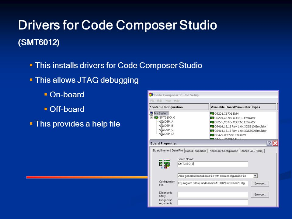 Drivers for Code Composer Studio (SMT6012)  This installs drivers for Code Composer Studio  This allows JTAG debugging  On-board  Off-board  This provides a help file