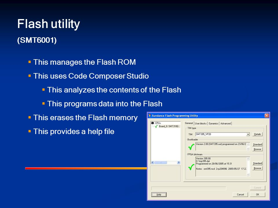 Flash utility (SMT6001)  This manages the Flash ROM  This uses Code Composer Studio  This analyzes the contents of the Flash  This programs data into the Flash  This erases the Flash memory  This provides a help file