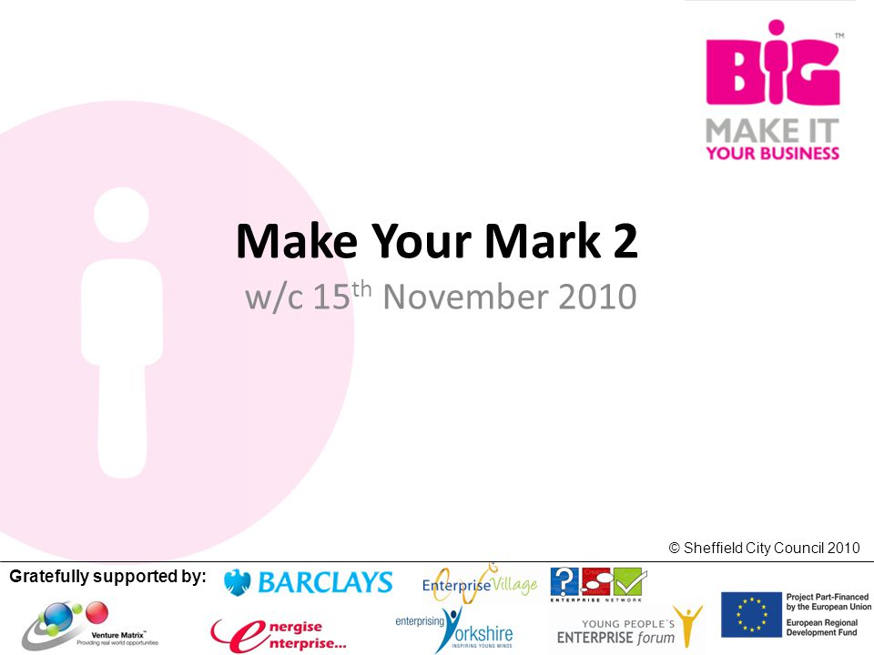 Gratefully supported by: © Sheffield City Council 2010 Make Your Mark 2 w/c 15 th November 2010