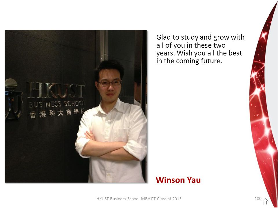 HKUST Business School MBA PT Class of 2013 Glad to study and grow with all of you in these two years.