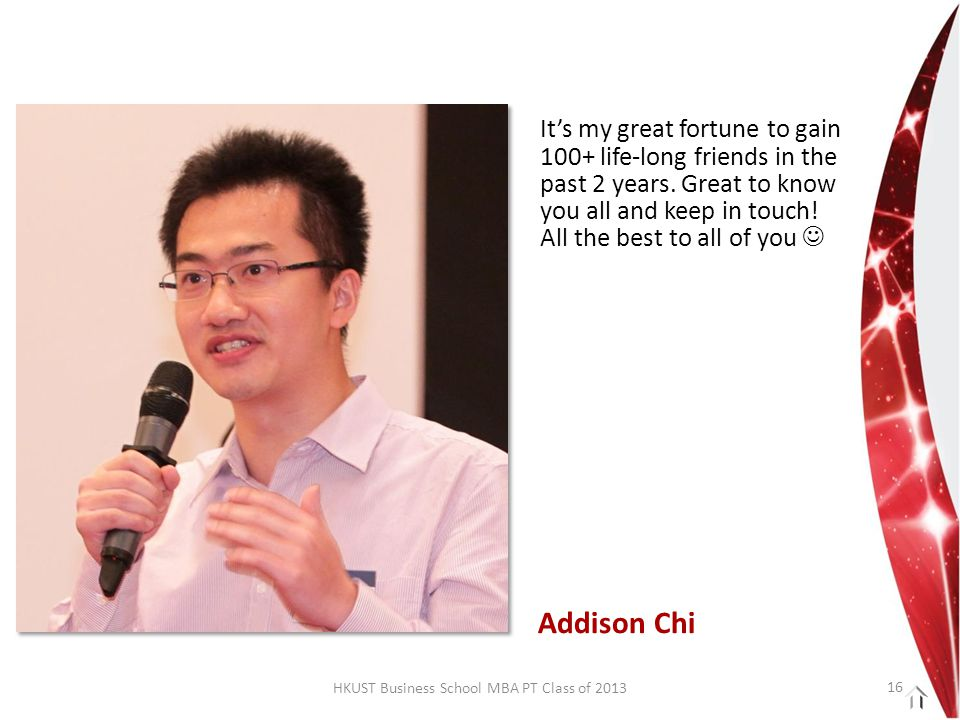 HKUST Business School MBA PT Class of 2013 It's my great fortune to gain 100+ life-long friends in the past 2 years.