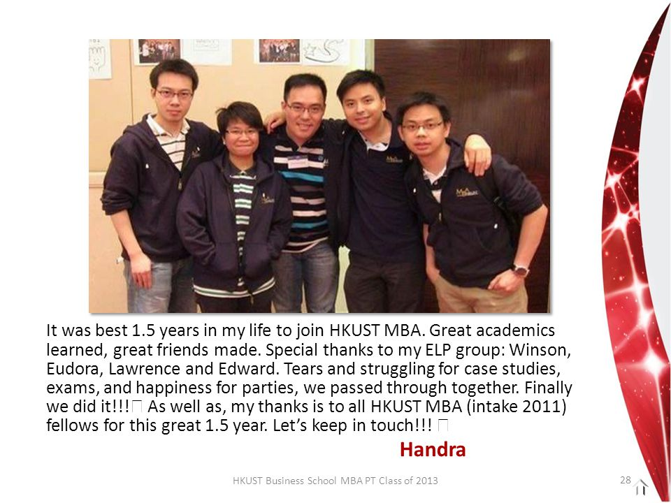 HKUST Business School MBA PT Class of 2013 It was best 1.5 years in my life to join HKUST MBA.