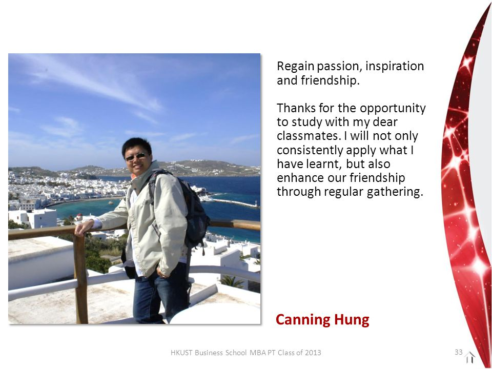 HKUST Business School MBA PT Class of 2013 Regain passion, inspiration and friendship.