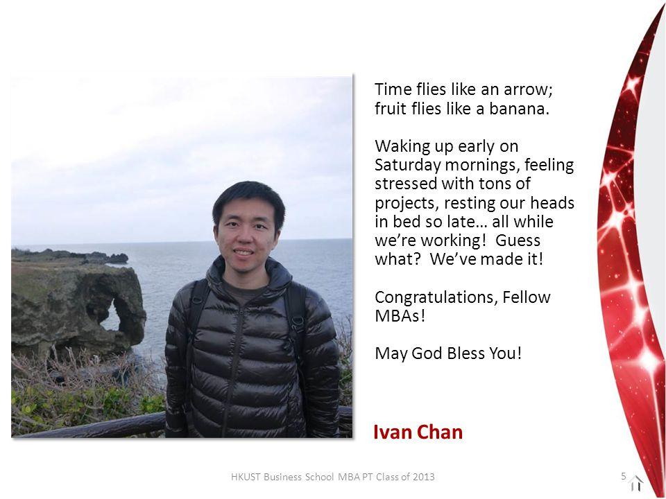 HKUST Business School MBA PT Class of 2013 Time flies like an arrow; fruit flies like a banana.