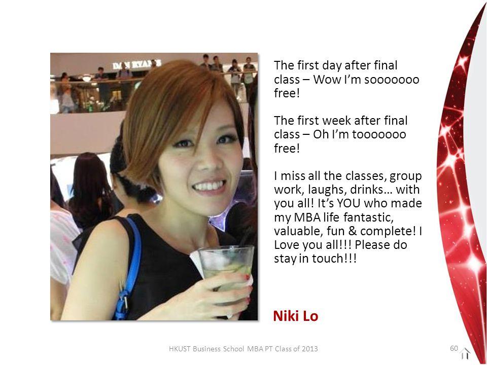 HKUST Business School MBA PT Class of 2013 The first day after final class – Wow I'm sooooooo free.