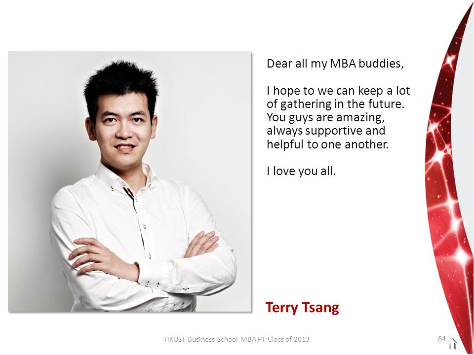 HKUST Business School MBA PT Class of 2013 Dear all my MBA buddies, I hope to we can keep a lot of gathering in the future.