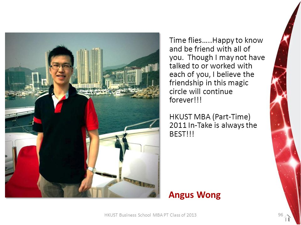HKUST Business School MBA PT Class of 2013 Time flies…..Happy to know and be friend with all of you.