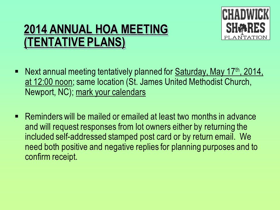 2014 ANNUAL HOA MEETING (TENTATIVE PLANS)  Next annual meeting tentatively planned for Saturday, May 17 th, 2014, at 12:00 noon; same location (St. J