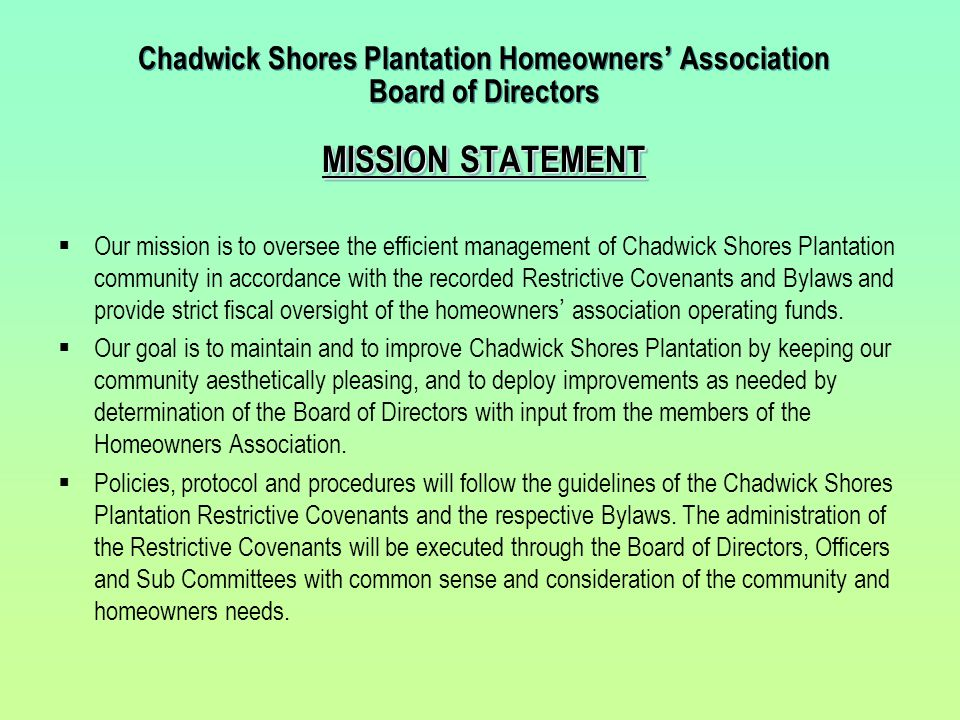 MISSION STATEMENT Chadwick Shores Plantation Homeowners' Association Board of Directors MISSION STATEMENT  Our mission is to oversee the efficient ma