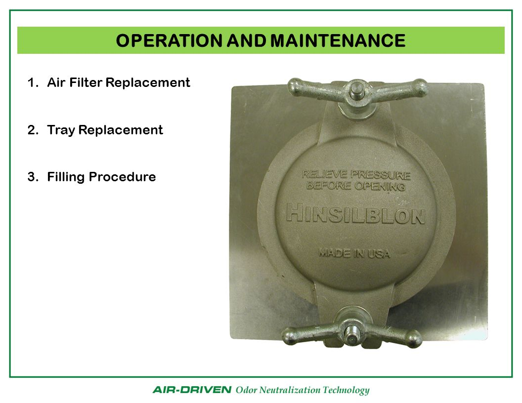 OPERATION AND MAINTENANCE 1.Air Filter Replacement 2.Tray Replacement 3.Filling Procedure