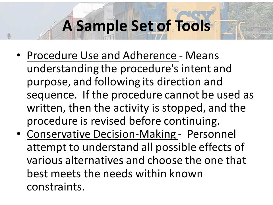 A Sample Set of Tools Procedure Use and Adherence - Means understanding the procedure s intent and purpose, and following its direction and sequence.