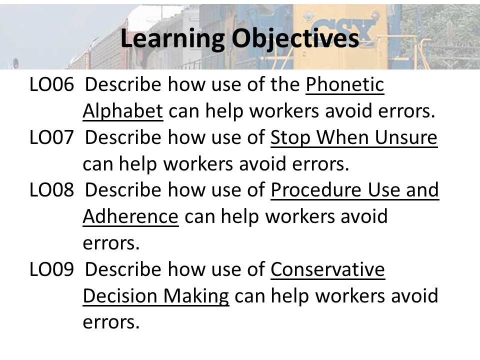 Learning Objectives LO06 Describe how use of the Phonetic Alphabet can help workers avoid errors.