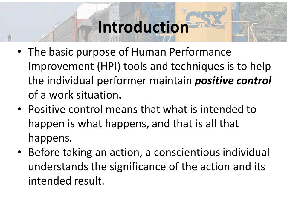 Introduction The basic purpose of Human Performance Improvement (HPI) tools and techniques is to help the individual performer maintain positive control of a work situation.