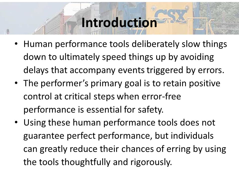 Introduction Human performance tools deliberately slow things down to ultimately speed things up by avoiding delays that accompany events triggered by errors.