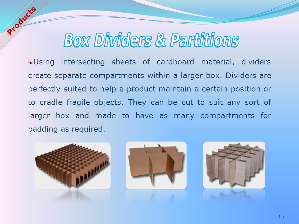 15 Using intersecting sheets of cardboard material, dividers create separate compartments within a larger box.