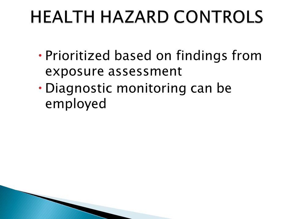  Prioritized based on findings from exposure assessment  Diagnostic monitoring can be employed