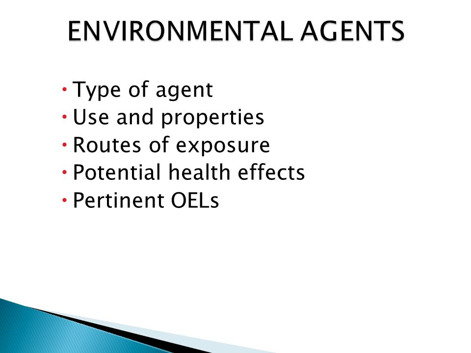  Type of agent  Use and properties  Routes of exposure  Potential health effects  Pertinent OELs