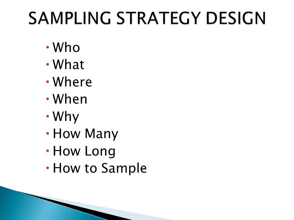  Who  What  Where  When  Why  How Many  How Long  How to Sample
