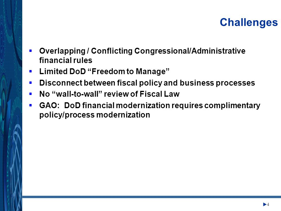 Change Management Center 44 Challenges  Overlapping / Conflicting Congressional/Administrative financial rules  Limited DoD Freedom to Manage  Disconnect between fiscal policy and business processes  No wall-to-wall review of Fiscal Law  GAO: DoD financial modernization requires complimentary policy/process modernization