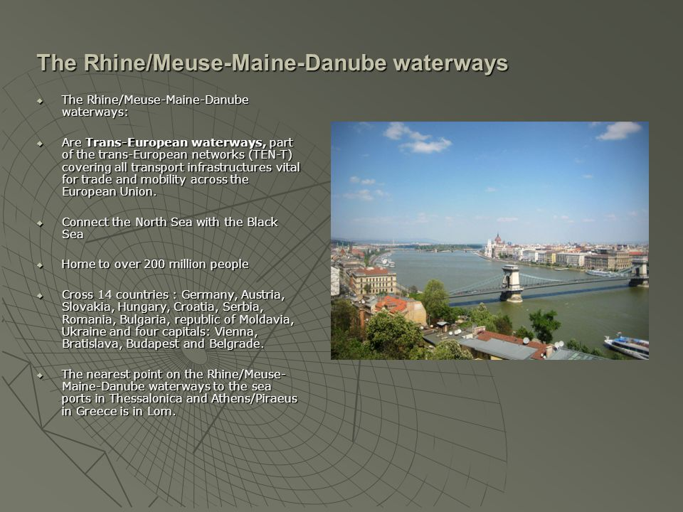  The Rhine/Meuse-Maine-Danube waterways:  Are Trans-European waterways, part of the trans-European networks (TEN-T) covering all transport infrastru