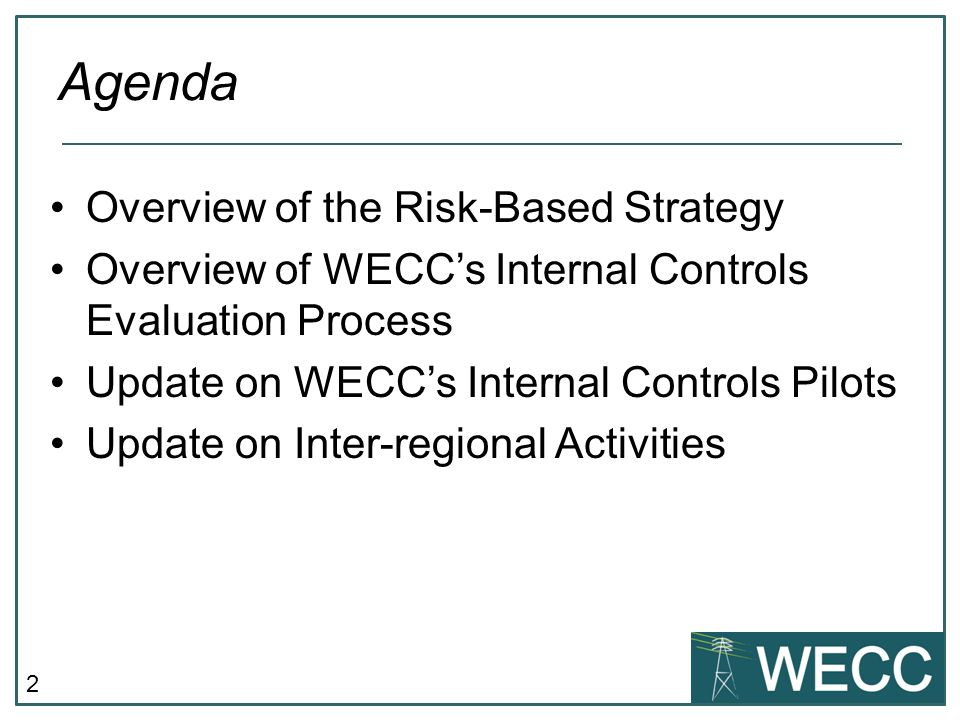 2 Overview of the Risk-Based Strategy Overview of WECC's Internal Controls Evaluation Process Update on WECC's Internal Controls Pilots Update on Inte