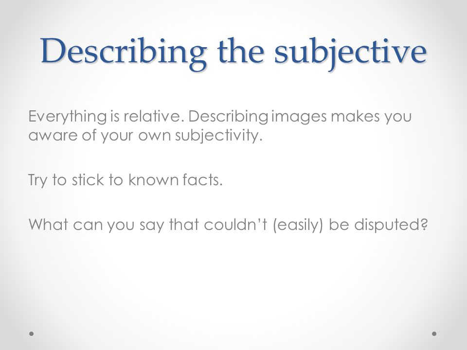 Describing the subjective Everything is relative.