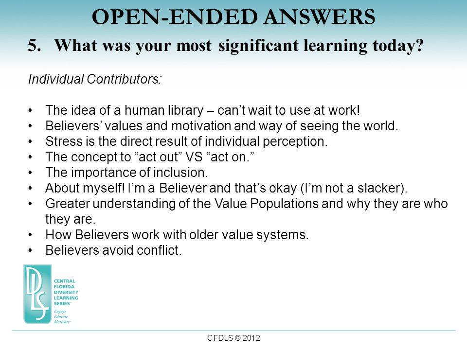 CFDLS © 2012 OPEN-ENDED ANSWERS 5.What was your most significant learning today.