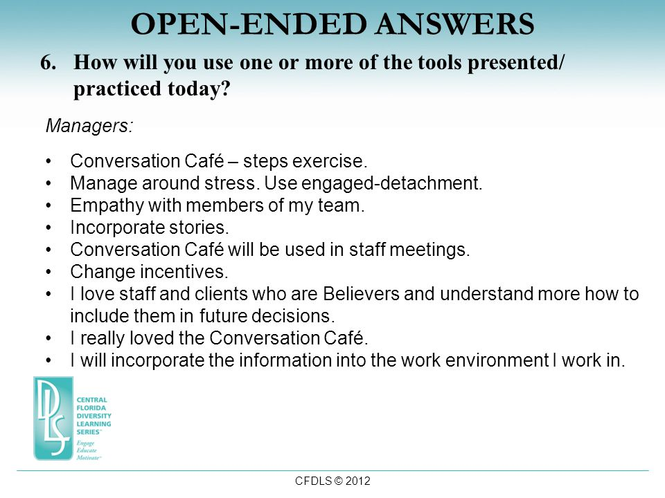 CFDLS © 2012 OPEN-ENDED ANSWERS 6.How will you use one or more of the tools presented/ practiced today.
