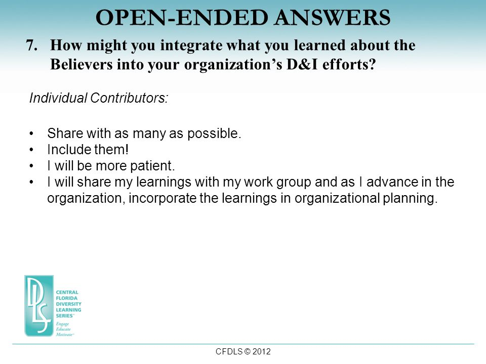 CFDLS © 2012 OPEN-ENDED ANSWERS 7.How might you integrate what you learned about the Believers into your organization's D&I efforts.