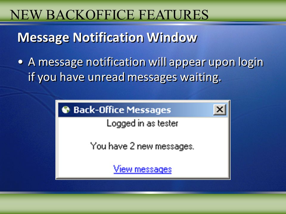 View Messages Clicking on View Messages from the Message Notification window will take you directly to your backoffice Message Center Inbox.