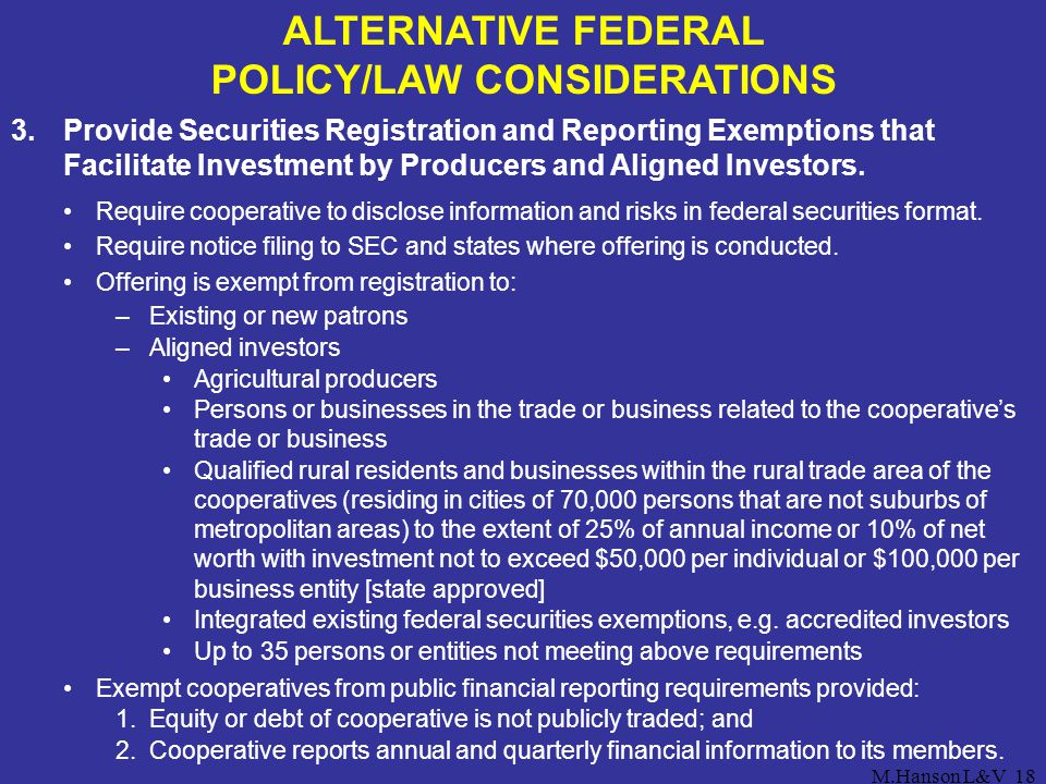 M.Hanson L&V18 ALTERNATIVE FEDERAL POLICY/LAW CONSIDERATIONS 3.Provide Securities Registration and Reporting Exemptions that Facilitate Investment by