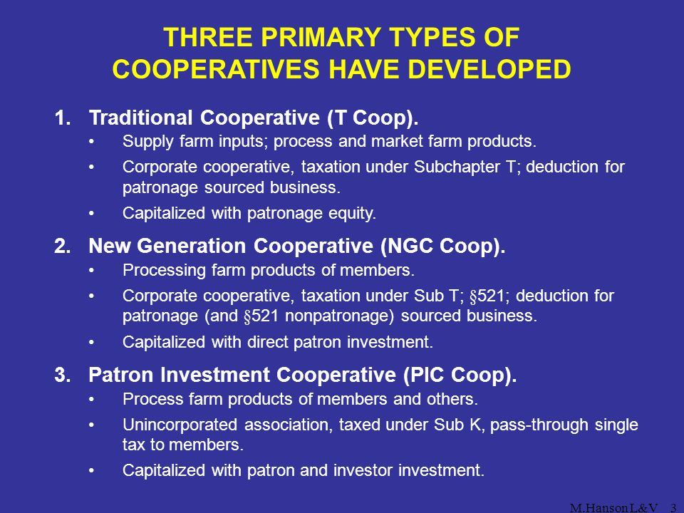 M.Hanson L&V3 THREE PRIMARY TYPES OF COOPERATIVES HAVE DEVELOPED 1.Traditional Cooperative (T Coop). Supply farm inputs; process and market farm produ