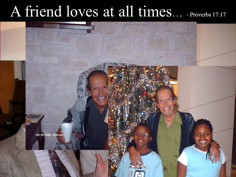 A friend loves at all times … - Proverbs 17:17