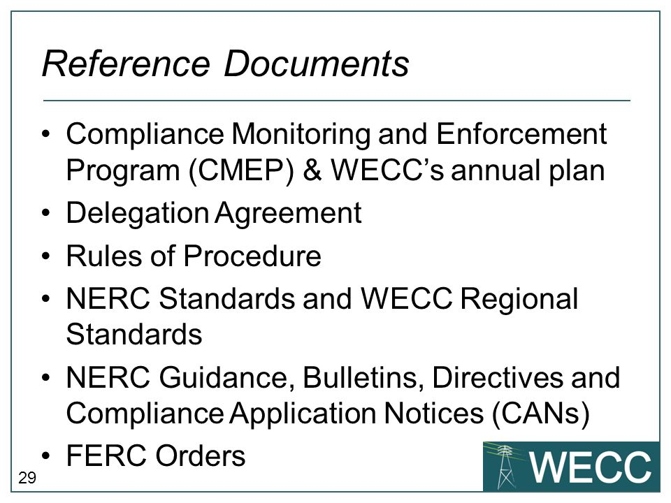 29 Reference Documents Compliance Monitoring and Enforcement Program (CMEP) & WECC's annual plan Delegation Agreement Rules of Procedure NERC Standard