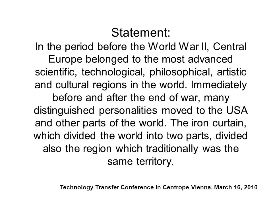 Statement: In the period before the World War II, Central Europe belonged to the most advanced scientific, technological, philosophical, artistic and