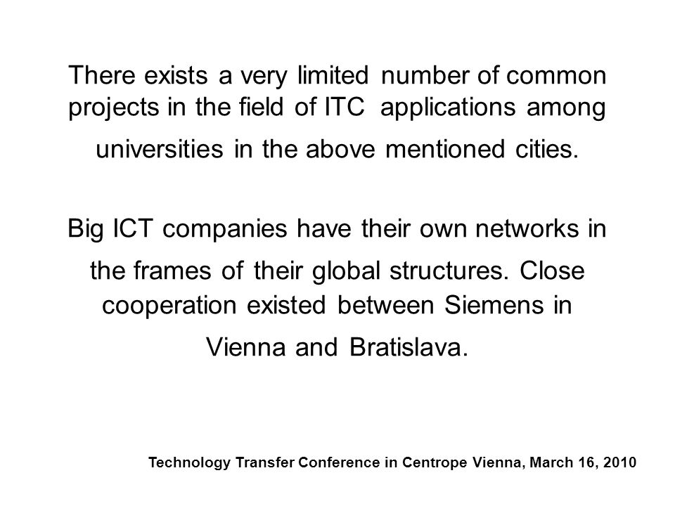 There exists a very limited number of common projects in the field of ITC applications among universities in the above mentioned cities. Big ICT compa