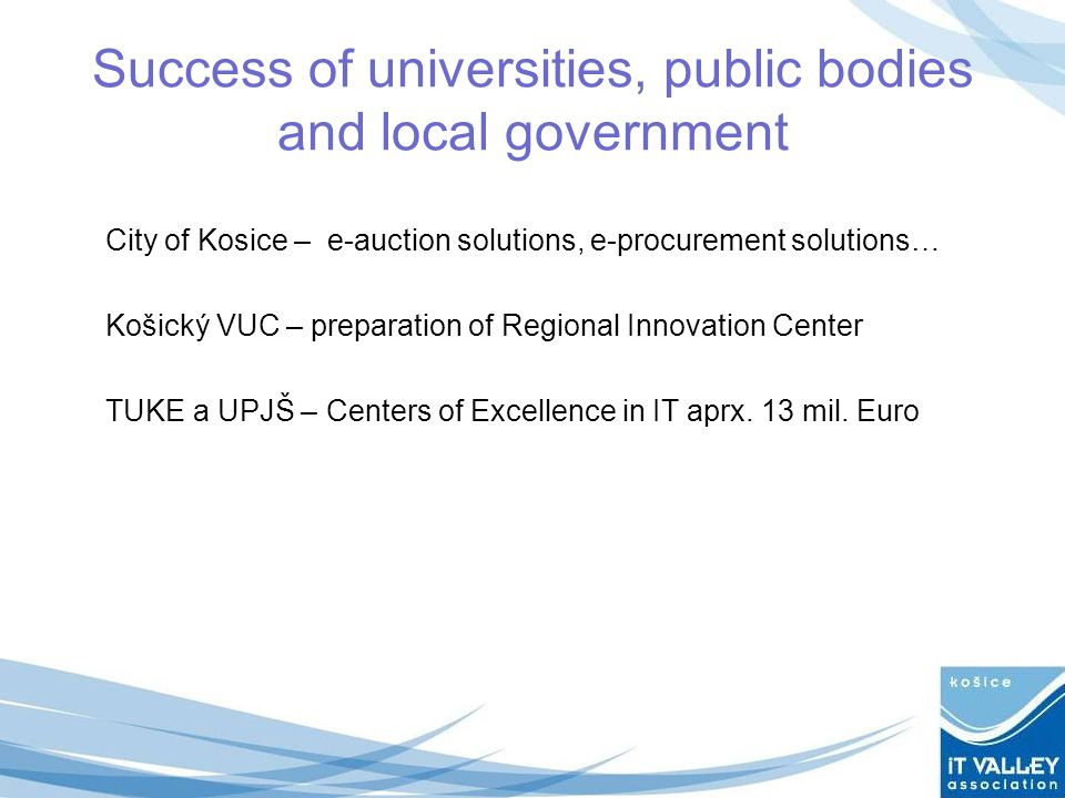 Success of universities, public bodies and local government City of Kosice – e-auction solutions, e-procurement solutions… Košický VUC – preparation o