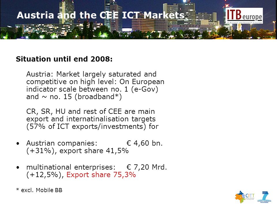 Austria and the CEE ICT Markets Situation until end 2008: Austria: Market largely saturated and competitive on high level: On European indicator scale between no.