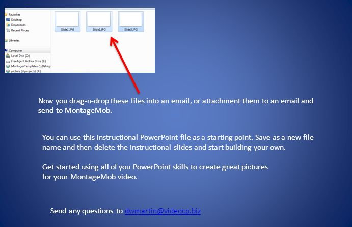 Now you drag-n-drop these files into an email, or attachment them to an email and send to MontageMob. You can use this instructional PowerPoint file a