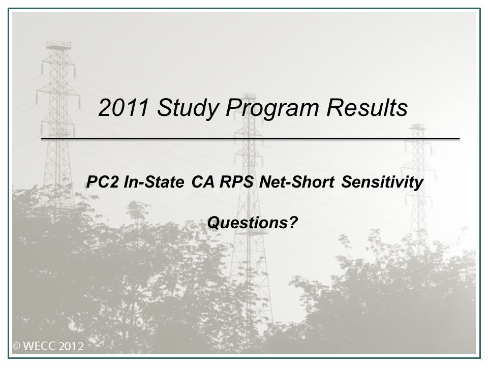 2011 Study Program Results PC2 In-State CA RPS Net-Short Sensitivity Questions?