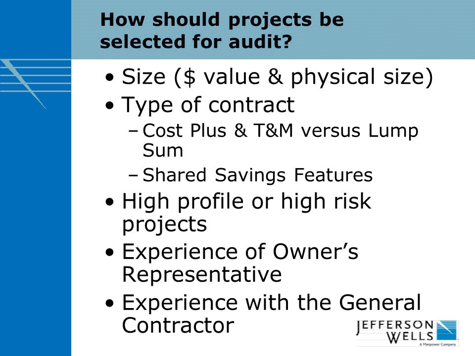 Goals of a Construction Audit Identify Cost Avoidance Opportunities Manage Risk Ensure Controls Are Developed & Maintained –Owner –Contractor Identify