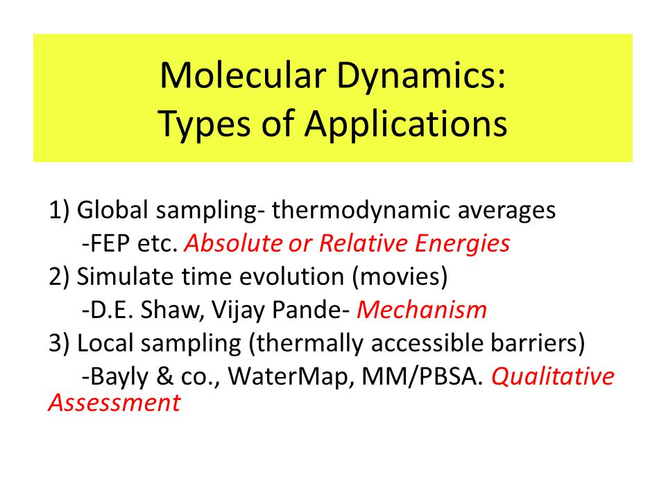 Molecular Dynamics: Types of Applications 1) Global sampling- thermodynamic averages -FEP etc.