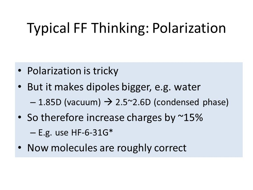 Typical FF Thinking: Polarization Polarization is tricky But it makes dipoles bigger, e.g.